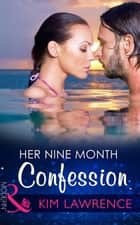 Her Nine Month Confession (Mills & Boon Modern) (One Night With Consequences, Book 11) ebook by Kim Lawrence