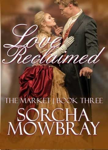 Love Reclaimed - The Market, #3 ebook by Sorcha Mowbray
