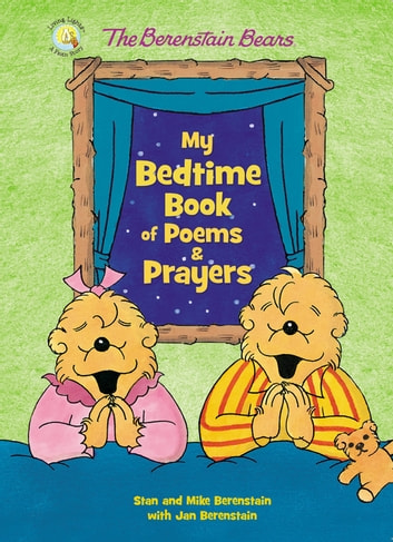 The Berenstain Bears My Bedtime Book of Poems and Prayers ebook by Stan Berenstain,Mike Berenstain