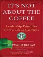 It's Not About the Coffee ebook by Howard Behar,Janet Goldstein,Howard Schultz