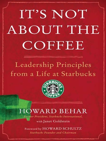 It's Not About the Coffee - Lessons on Putting People First from a Life at Starbucks ebook by Howard Behar,Janet Goldstein
