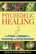 Psychedelic Healing ebook by Neal M. Goldsmith, Ph.D.