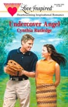 Undercover Angel ebook by Cynthia Rutledge