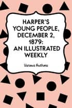 Harper's Young People, December 2, 1879: An Illustrated Weekly ebook by Various Authors