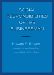 Social Responsibilities of the Businessman ebook by Howard R. Bowen