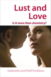 Lust and Love - Is it more than chemistry? ebook by Gabriele Froböse,Rolf Froböse,Michael Gross,John Wiley,Bettina Loycke