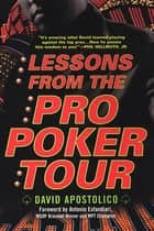 Lessons From The Pro Poker Tour: A Seat At The Table With Poker's Greatest Players ebook by David Apostolico