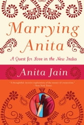 Marrying Anita - A Quest for Love in the New India ebook by Anita Jain