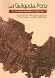 La Galgada, Peru - A Preceramic Culture in Transition ebook by Terence E. Grieder,Alberto Bueno Mendoza,C. Earle, Jr. Smith,Robert M. Malina