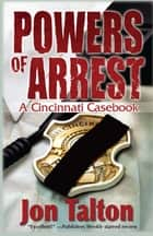 Powers of Arrest - A Cincinnati Casebook ebook by Jon Talton