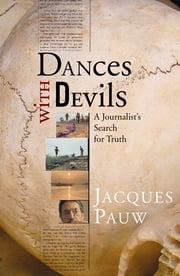 Dances with Devils - A Journalist's Search for Truth ebook by Jacques Pauw