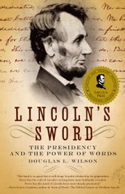 Lincoln's Sword - The Presidency and the Power of Words ebook by Douglas L. Wilson