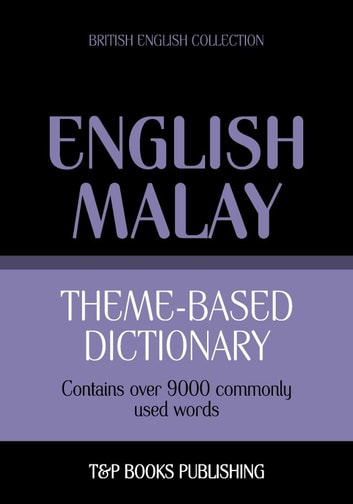 Theme-based dictionary British English-Malay - 9000 words eBook by Andrey Taranov,Victor Pogadaev