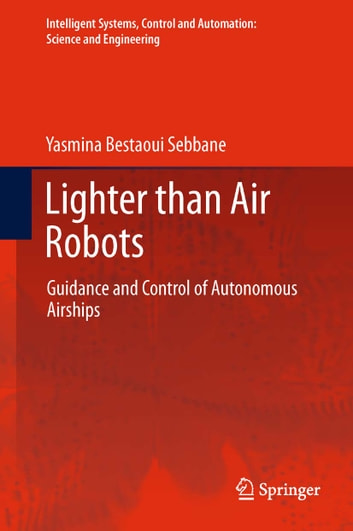 Lighter than Air Robots - Guidance and Control of Autonomous Airships ebook by Yasmina Bestaoui Sebbane