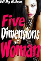 Five Dimensions of Woman ebook by Felicity McBean