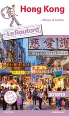 Guide du Routard Hong Kong 2018/19 - + Canton et Macao ebook by