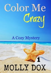 Color Me Crazy - An Annie Addison Cozy Mystery, #1 ebook by Molly Dox