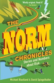 The Norm Chronicles - Stories and numbers about danger ebook by Michael Blastland, David Spiegelhalter