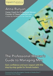 The Professional Woman's Guide to Managing Men ebook by Anna Runyan