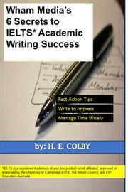 Wham Media's 6 Secrets to IELTS Academic Writing Success ebook by H.E. Colby