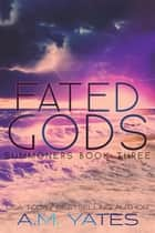 Fated Gods (Summoners Book Three) ebook by A.M. Yates