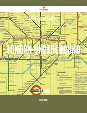 An Excellent Guide Of London Underground - 67 Facts ebook by Brenda Huber
