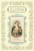 The Little Book of Saints ekitaplar by Christine Barrely