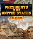 Presidents Of The United States (Kids Edition) ebook by Speedy Publishing