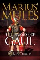 Marius' Mules: The Invasion of Gaul ebook by S.J.A. Turney