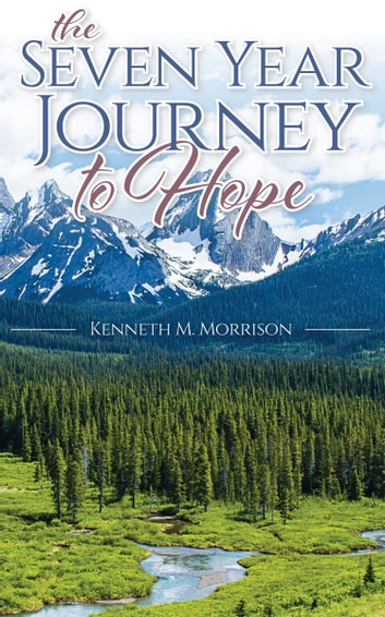 The Seven Year Journey to Hope ebook by Kenneth M. Morrison