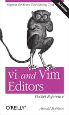 vi and Vim Editors Pocket Reference - Support for every text editing task ebook by Arnold Robbins