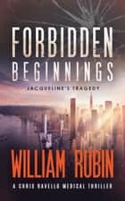 Forbidden Beginnings: Jacqueline's Tragedy ebook by William Rubin