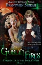 Goblin Fires - Chronicles of the Four Courts, #1 ebook by Brantwijn Serrah