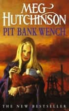 Pit Bank Wench ebook by Meg Hutchinson