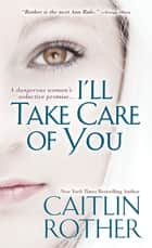 I'll Take Care of You eBook by Caitlin Rother