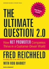 The Ultimate Question 2.0 (Revised and Expanded Edition) - How Net Promoter Companies Thrive in a Customer-Driven World ebook by Fred Reichheld