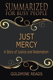 Just Mercy - Summarized for Busy People: Based on the Book by Bryan Stevenson ebook by Goldmine Reads