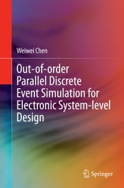 Out-of-order Parallel Discrete Event Simulation for Electronic System-level Design ebook by Weiwei Chen