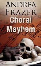 Choral Mayhem ebook by Andrea Frazer