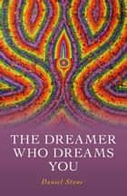 The Dreamer Who Dreams You ebook by Daniel Stone