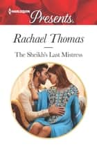 The Sheikh's Last Mistress 電子書 by Rachael Thomas