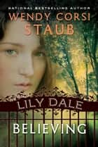 Lily Dale: Believing ebook by Wendy Corsi Staub