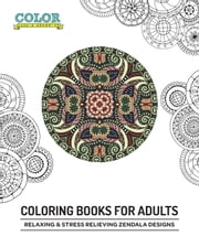 Relaxing & Stress Relieving Zendala Designs - Coloring Books for Adults ebook by Color Like a Grownup
