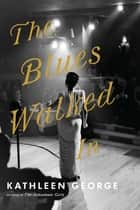 The Blues Walked In ebook by Kathleen George
