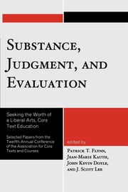 Substance, Judgment, and Evaluation - Seeking the Worth of a Liberal Arts, Core Text Education ebook by Patrick T. Flynn,Jean-Marie Kauth,John Kevin Doyle,Scott J. Lee