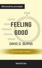 "Summary: ""Feeling Good: The New Mood Therapy"" by David D. Burns 