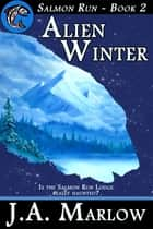 Alien Winter (Salmon Run - Book 2) ebook by J.A. Marlow