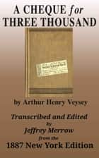 A Cheque for Three Thousand ebook by Arthur Henry Veysey