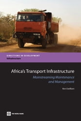 Africa's Transport Infrastructure: Mainstreaming Maintenance and Management ebook by Gwilliam Ken