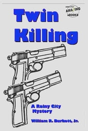 Twin Killing - Rainy City Mystery #1 ebook by William R. Burkett, Jr.